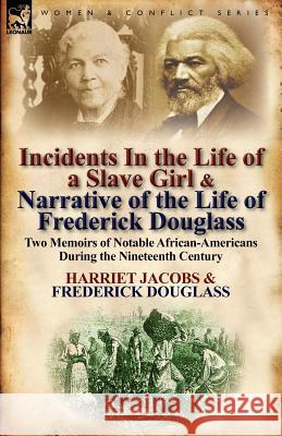 Incidents in the Life of a Slave Girl & Narrative of the Life of Frederick Douglass : Two Memoirs of Notable African-Americans During the Nineteenth Century Harriet Jacobs Frederick Douglass 9780857066961