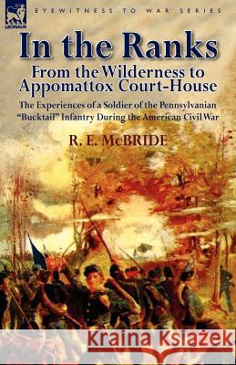 In the Ranks: From the Wilderness to Appomattox Court-House-The Experiences of a Soldier of the Pennsylvanian Bucktail Infantry Du R. E. McBride 9780857067005