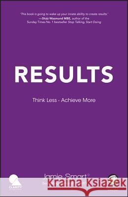 Results : Think Less. Achieve More Smart Jamie 9780857087096
