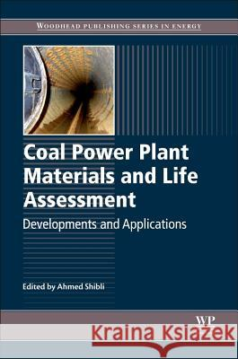 Coal Power Plant Materials and Life Assessment: Developments and Applications A Shibli 9780857094315 Elsevier Science & Technology
