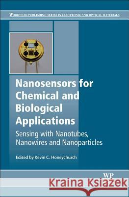 Nanosensors for Chemical and Biological Applications: Sensing with Nanotubes, Nanowires and Nanoparticles Kevin Honeychurch 9780857096609