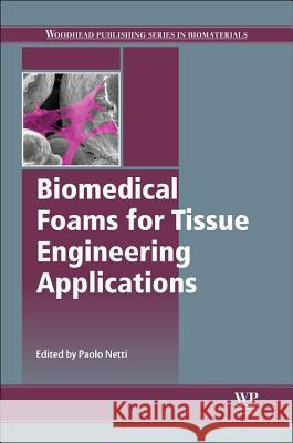 Biomedical Foams for Tissue Engineering Applications Paolo Netti 9780857096968
