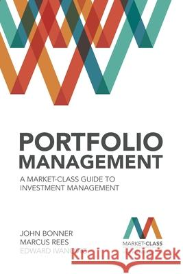 Portfolio Management: A Market-Class Guide to Investment Management John Bonner Marcus Rees 9780857194800