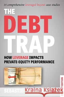 The Debt Trap (Student Edition): How Leverage Impacts Private Equity Performance Sebastien Canderle   9780857196415