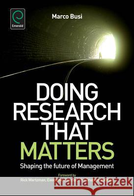 Doing Research That Matters: Shaping the Future of Management Marco Busi 9780857247070