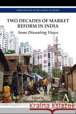 Two Decades of Market Reform in India : Some Dissenting Views Sudipta Bhattacharyya 9780857283269