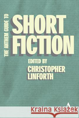 The Anthem Guide to Short Fiction Christopher Linforth 9780857287694