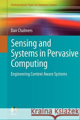 Sensing and Systems in Pervasive Computing: Engineering Context Aware Systems  Chalmers 9780857298409
