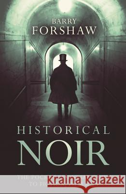 Historical Noir: The Pocket Essential Guide to Fiction, Film & TV Forshaw, Barry 9780857301352
