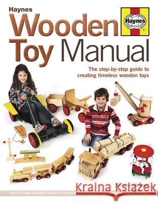 Wooden Toy Manual: The Step-By-Step Guide to Creating Timeless Wooden Toys Richard Blizzard 9780857332202