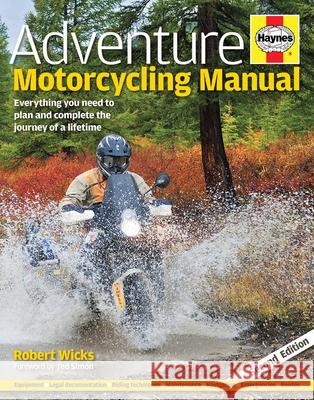 Adventure Motorcycling Manual: Everything You Need to Plan and Complete the Journey of a Lifetime Robert Wicks 9780857333520