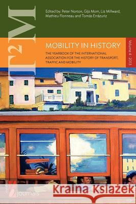 Mobility in History : Volume 4 Peter Norton Gijs Mom Liz Millward 9780857459862