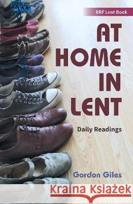 At Home in Lent : An exploration of Lent through 46 objects Gordon Giles 9780857465894 BRF (The Bible Reading Fellowship)