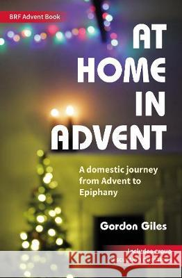 At Home in Advent Gordon Giles 9780857469809 BRF (The Bible Reading Fellowship)