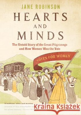 Hearts And Minds The Untold Story of the Great Pilgrimage and How Women Won the Vote Robinson, Jane 9780857523914