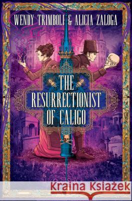 The Resurrectionist of Caligo Wendy Trimboli Alicia Zaloga 9780857668264