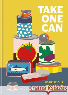 Take One Can: 80 Delicious Meals from the Pantry Lola Milne 9780857837189