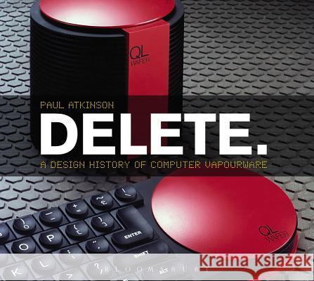 Delete: A Design History of Computer Vapourware Paul Atkinson 9780857853479