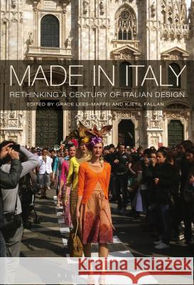 Made in Italy: Rethinking a Century of Italian Design Grace Lees-Maffei Kjetil Fallan 9780857853882