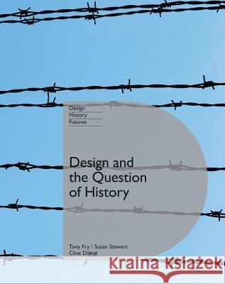Design and the Question of History Clive Dilnot Tony Fry Susan Stewart 9780857854773