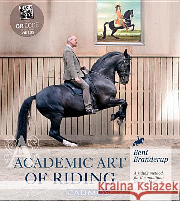 Academic Art of Riding: A Riding Method for the Ambitious Leisure Rider Bent Branderup Christopher Long  9780857880154