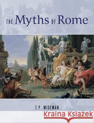 The Myths of Rome T. P. Wiseman 9780859897037