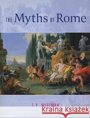 The Myths of Rome T. P. Wiseman 9780859897044