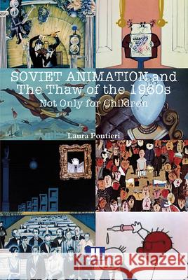 Soviet Animation and the Thaw of the 1960s: Not Only for Children Laura Pontieri 9780861967056