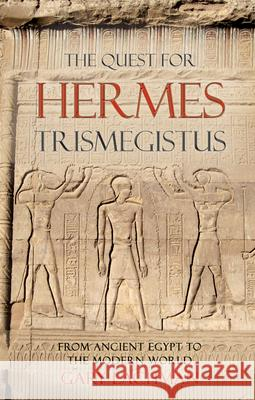 The Quest For Hermes Trismegistus : From Ancient Egypt to the Modern World Gary Lachman 9780863157981