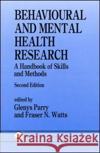 Behavioural and Mental Health Research : A Handbook of Skills and Methods Fraser N. Watts Glenys Parry 9780863773884 Psychology Press (UK)