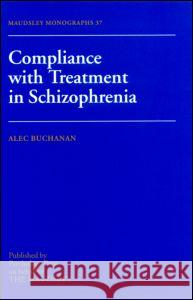 Compliance With Treatment In Schizophrenia Alec Buchanan 9780863774225
