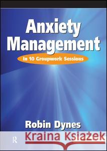 Anxiety Management: In 10 Groupwork Sessions Dynes, Robin 9780863882227