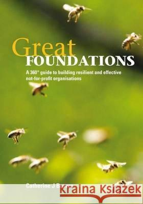 Great Foundations: A 360-Degree Guide to Building Resilient and Effective Not-For-Profit Organisations  9780864318862