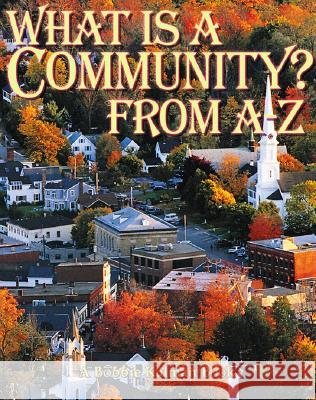 What is a Community? from A to Z Bobbie Kalman 9780865054141