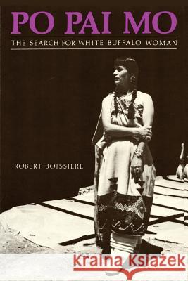 Po Pai Mo, the Search for White Buffalo Woman, Life Among the Native Americans Robert Boissiere 9780865340244