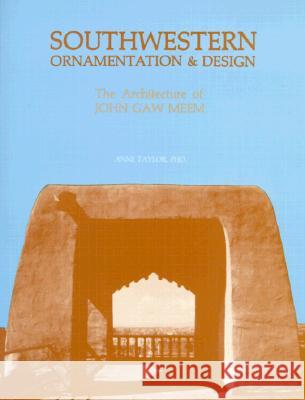 Southwestern Ornamentation & Design: The Architecture of John Gaw Meem Anne, MD Taylor Lila Dewindt 9780865340695