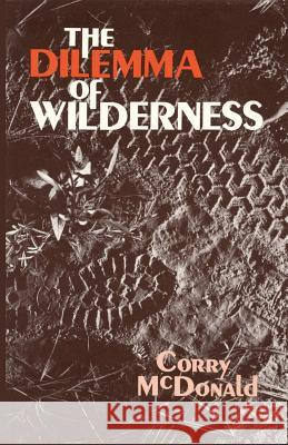 The Dilemma of Wilderness Corry McDonald 9780865340886