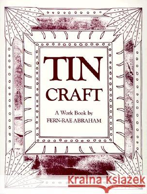 Tin Craft: Making Beautiful Objects from Tin and Tin Cans (Revised) Fern-Rae Abraham 9780865340985
