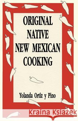 Original Native New Mexican Cooking Yolanda Ortiz y. Pino Yolanda Orti 9780865342101