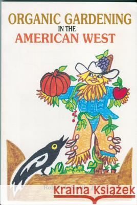 Organic Gardening in the American West Robert F. Smith 9780865342828
