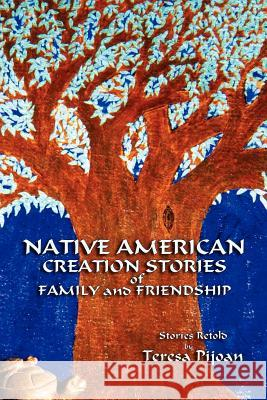 Native American Creation Stories of Family and Friendship Teresa Pijoan   9780865348332