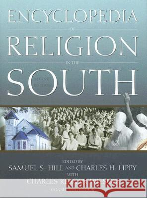 Encyclopedia of Religion in the South Samuel S. Hill Charles H. Lippy Charles Reagan Wilson 9780865547582