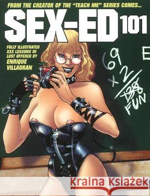 Sex Ed 101: Fully Illustrated XXX Lessons in Lust Offered by Enrique Villagran Enrique Villagran 9780865622111