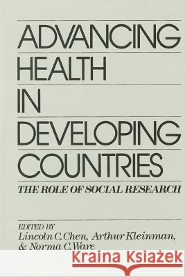 Advancing Health in Developing Countries: The Role of Social Research Lincoln C., M.D. Chen Arthur Kleinman Norma C. Ware 9780865690349 Auburn House Pub. Co.