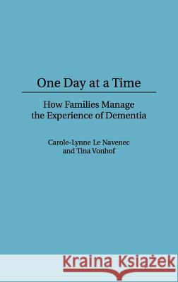 One Day At a Time : How Families Manage the Experience of Dementia Carole-Lynne L Tina Vonhof 9780865692572