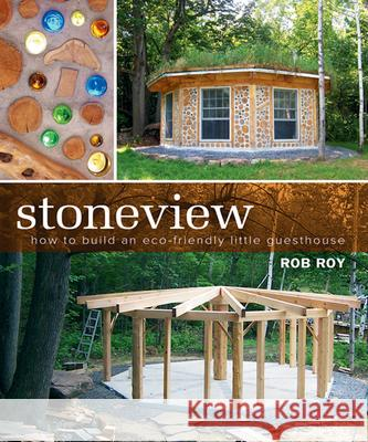 Stoneview: How to Build an Eco-Friendly Little Guesthouse Rob Roy 9780865715974