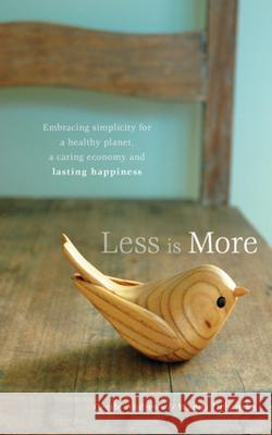 Less is More : Embracing Simplicity for a Healthy Planet, a Caring Economy and Lasting Happiness Cecile Andrews Wanda Urbanska 9780865716506