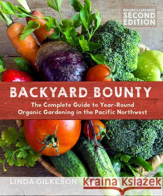 Backyard Bounty - Revised & Expanded 2nd Edition: The Complete Guide to Year-Round Gardening in the Pacific Northwest  9780865718418