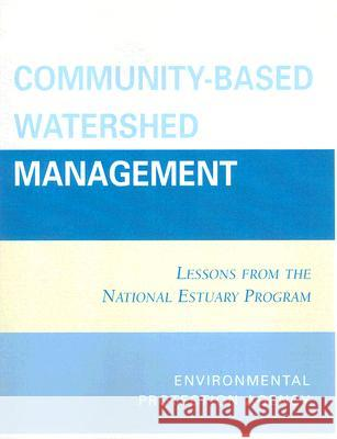 Community-Based Watershed Management: Lessons from the National Estuary Program Environmental Protection Agency 9780865874176