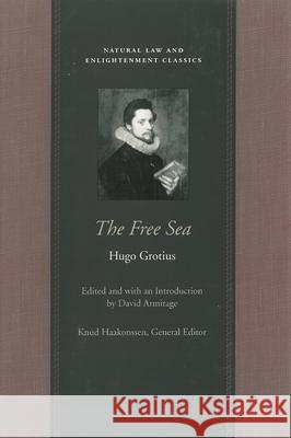 Free Sea : with William Welwod's Critique & Grotius's Reply Hugo Grotius David Armitage 9780865974319